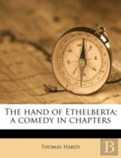 The Hand Of Ethelberta; A Comedy In Chap
