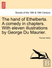 The Hand Of Ethelberta. A Comedy In Chapters. With Eleven Illustrations By George Du Maurier.