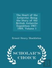 The Heart Of The Antarctic: Being The St