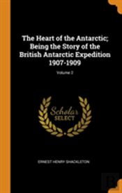 The Heart Of The Antarctic; Being The Story Of The British Antarctic Expedition 1907-1909; Volume 2