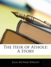 The Heir Of Athole: A Story