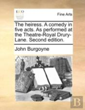 The Heiress. A Comedy In Five Acts. As P