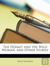 The Hermit And The Wild Woman, And Other
