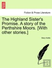 The Highland Sister'S Promise. A Story O