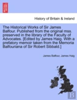 Bertrand.pt - The Historical Works Of Sir James Balfou