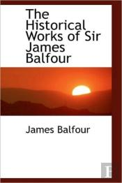 The Historical Works Of Sir James Balfou