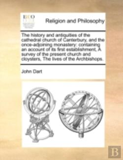 Bertrand.pt - The History And Antiquities Of The Cathedral Church Of Canterbury, And The Once-Adjoining Monastery: Containing An Account Of Its First Establishment,