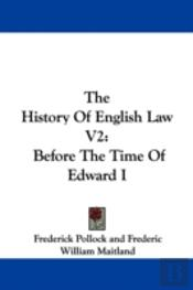 The History Of English Law V2: Before The Time Of Edward I