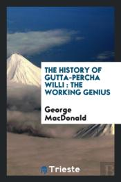 The History Of Gutta-Percha Willi : The Working Genius