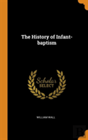 The History Of Infant-Baptism
