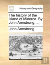 The History Of The Island Of Minorca. By