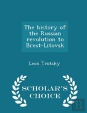 The History Of The Russian Revolution To Brest-Litovsk  - Scholar'S Choice Edition