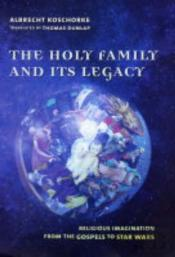 The Holy Family And Its Legacy