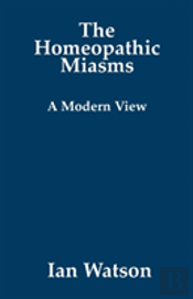 The Homeopathic Miasms - A Modern View