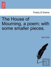 The House Of Mourning, A Poem; With Some