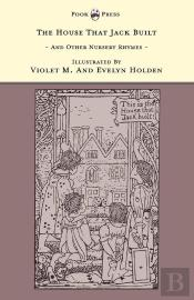 The House That Jack Built And Other Nursery Rhymes - Illustrated By Violet M. & Evelyn Holden (The Banbury Cross Series)