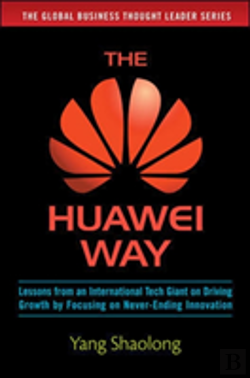 Bertrand.pt - The Huawei Way: Lessons From An International Tech Giant On Driving Growth By Focusing On Never-Ending Innovation