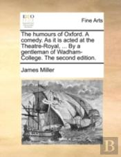 The Humours Of Oxford. A Comedy. As It I