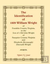 The Identification Of 1809 William Wright Of Franklin County, Virginia, As The Son Of 1792 John Wright Of Fauquier County, Virginia And Elizabeth (Bronaugh) (Darnall) Wright