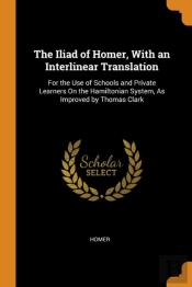 The Iliad Of Homer, With An Interlinear Translation