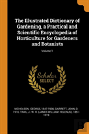 The Illustrated Dictionary Of Gardening, A Practical And Scientific Encyclopedia Of Horticulture For Gardeners And Botanists; Volume 1