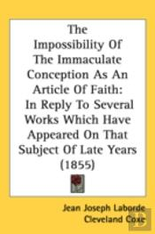 The Impossibility Of The Immaculate Conception As An Article Of Faith