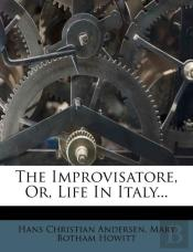 The Improvisatore, Or, Life In Italy...