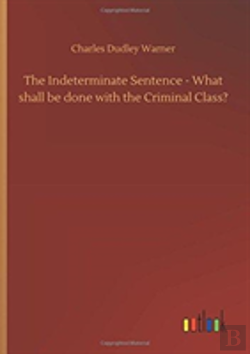 Bertrand.pt - The Indeterminate Sentence - What Shall Be Done With The Criminal Class?