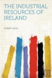 The Industrial Resources Of Ireland