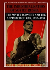 The Industrialisation Of Soviet Russia 7: The Soviet Economy And The Approach Of War, 1937-1939