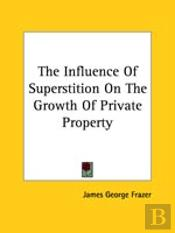 The Influence Of Superstition On The Growth Of Private Property
