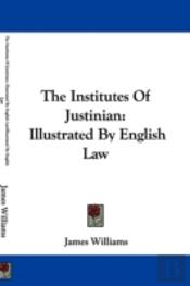 The Institutes Of Justinian: Illustrated