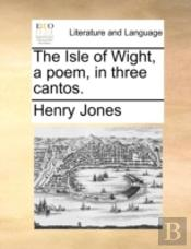 The Isle Of Wight, A Poem, In Three Cant