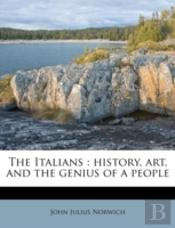 The Italians : History, Art, And The Genius Of A People
