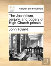 The Jacobitism, Perjury, And Popery Of H