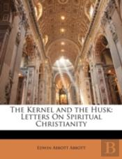 The Kernel And The Husk: Letters On Spir