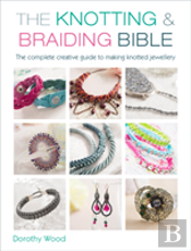 The Knotting & Braiding Bible