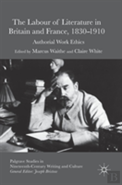 Bertrand.pt - The Labour Of Literature In Britain And France, 1830-1910