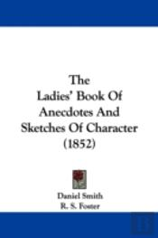 The Ladies' Book Of Anecdotes And Sketch