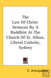 The Law Of Christ: Sermons By A Buddhist