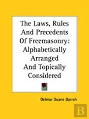 The Laws, Rules And Precedents Of Freemasonry: Alphabetically Arranged And Topically Considered