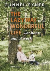 The Lazy Way To A Wonderful Life - At Home And At Work