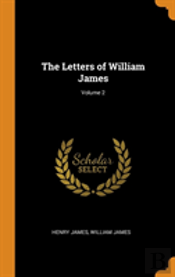 The Letters Of William James; Volume 2