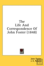 The Life And Correspondence Of John Fost