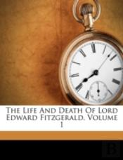 The Life And Death Of Lord Edward Fitzgerald, Volume 1