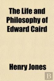 The Life And Philosophy Of Edward Caird