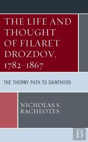 The Life And Thought Of Filaret Drozdov, 17821867