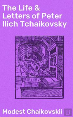 Bertrand.pt - The Life & Letters Of Peter Ilich Tchaikovsky