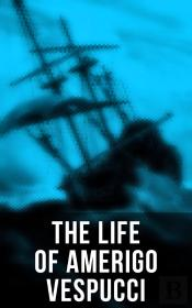The Life Of Amerigo Vespucci