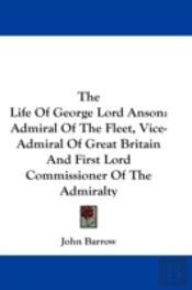 The Life Of George Lord Anson: Admiral O